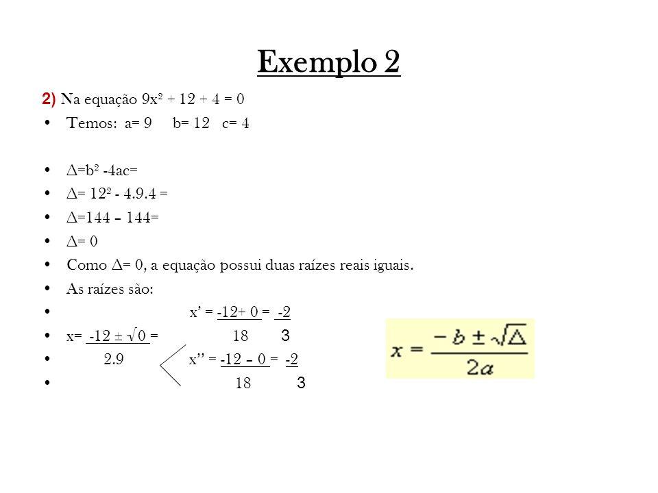 Exemplo 2 2) Na equação 9x² + 12 + 4 = 0 Temos: a= 9 b= 12 c= 4