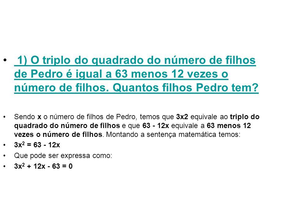 1) O triplo do quadrado do número de filhos de Pedro é igual a 63 menos 12 vezes o número de filhos. Quantos filhos Pedro tem