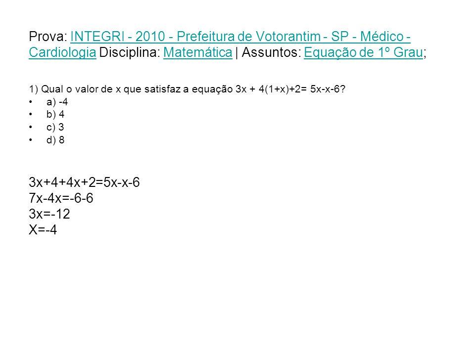 Prova: INTEGRI - 2010 - Prefeitura de Votorantim - SP - Médico - Cardiologia Disciplina: Matemática | Assuntos: Equação de 1º Grau;