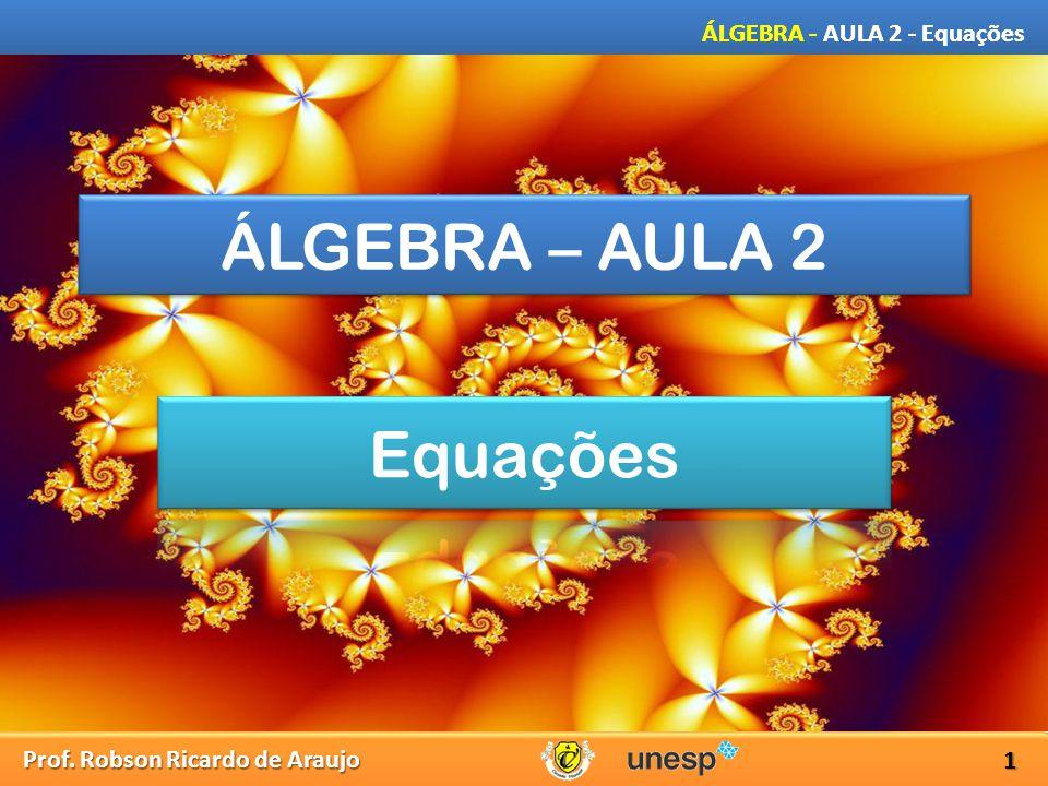 ÁLGEBRA – AULA 2 Equações
