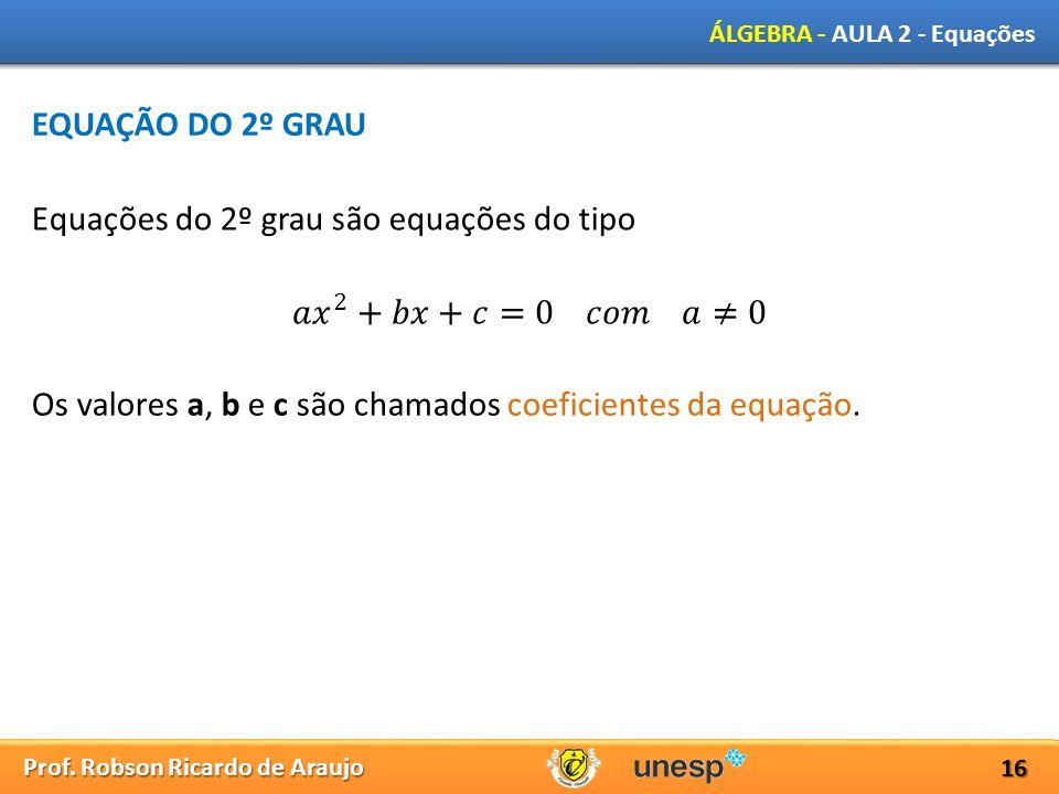 EQUAÇÃO DO 2º GRAU Equações do 2º grau são equações do tipo.