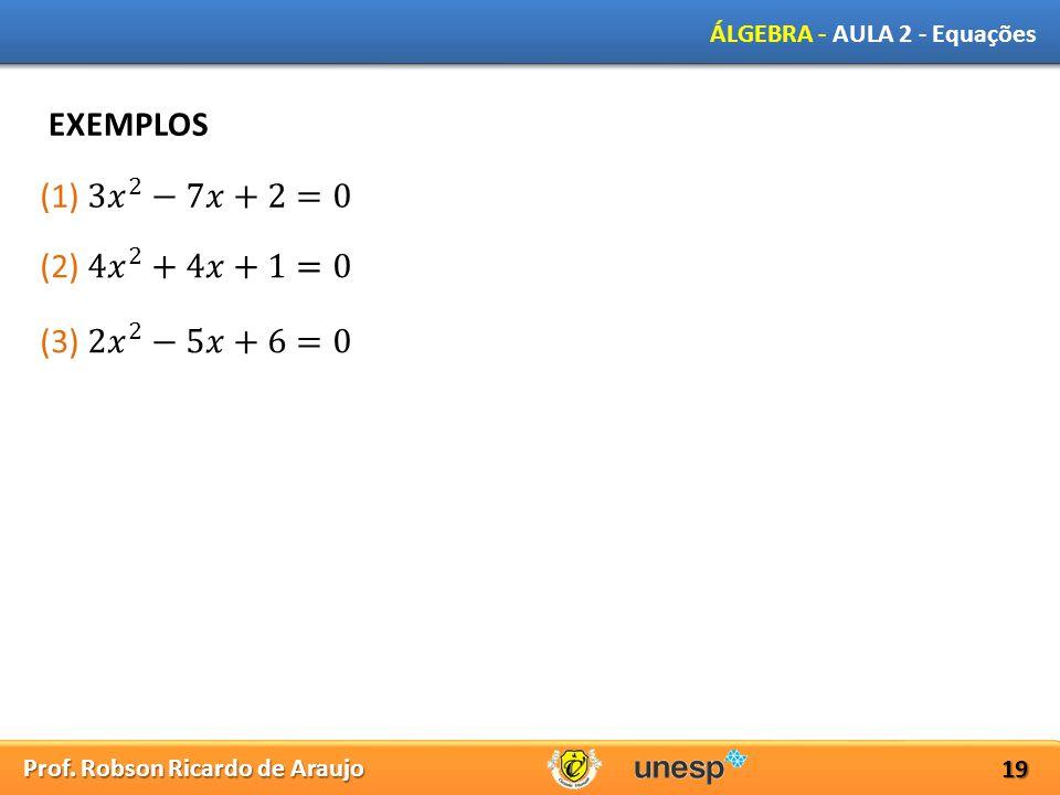 EXEMPLOS (1) 3 𝑥 2 −7𝑥+2=0 (2) 4 𝑥 2 +4𝑥+1=0 (3) 2 𝑥 2 −5𝑥+6=0