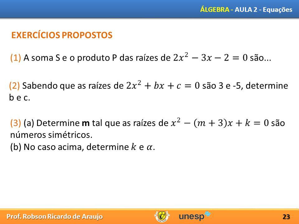 EXERCÍCIOS PROPOSTOS (1) A soma S e o produto P das raízes de 2 𝑥 2 −3𝑥−2=0 são...