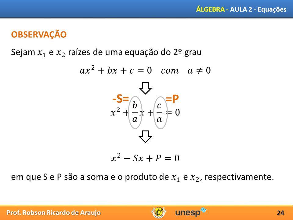 -S= =P OBSERVAÇÃO Sejam 𝑥 1 e 𝑥 2 raízes de uma equação do 2º grau