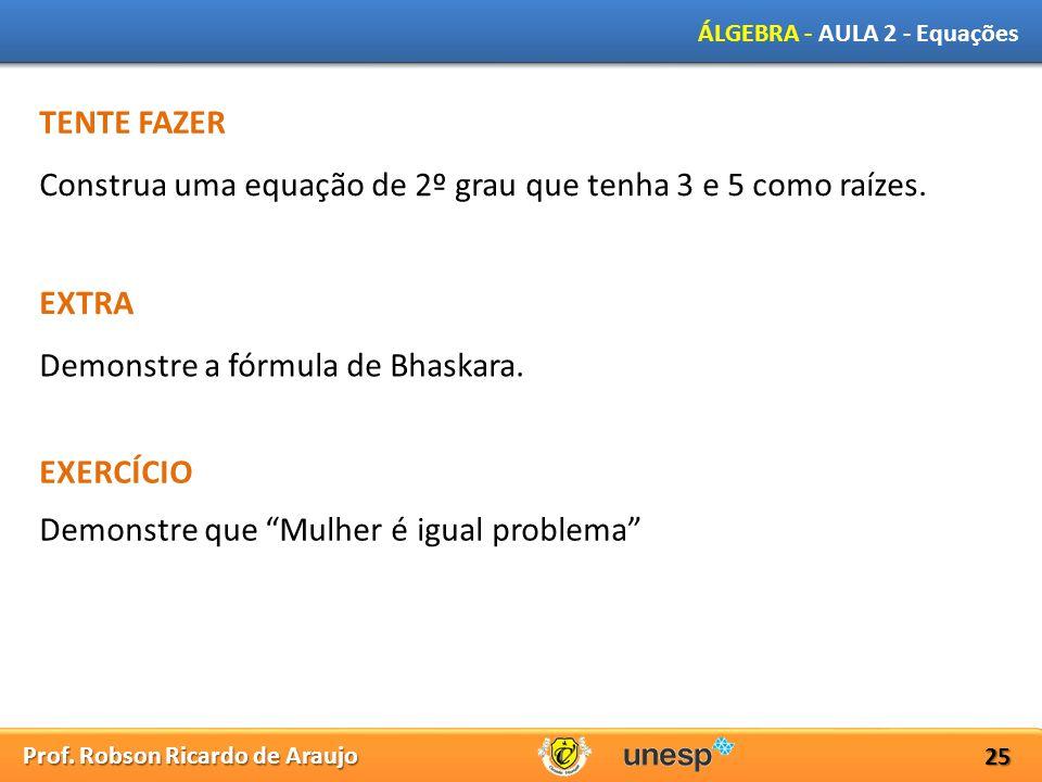 TENTE FAZER Construa uma equação de 2º grau que tenha 3 e 5 como raízes. EXTRA. Demonstre a fórmula de Bhaskara.