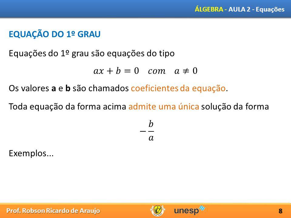 EQUAÇÃO DO 1º GRAU Equações do 1º grau são equações do tipo. 𝑎𝑥+𝑏=0 𝑐𝑜𝑚 𝑎≠0. Os valores a e b são chamados coeficientes da equação.