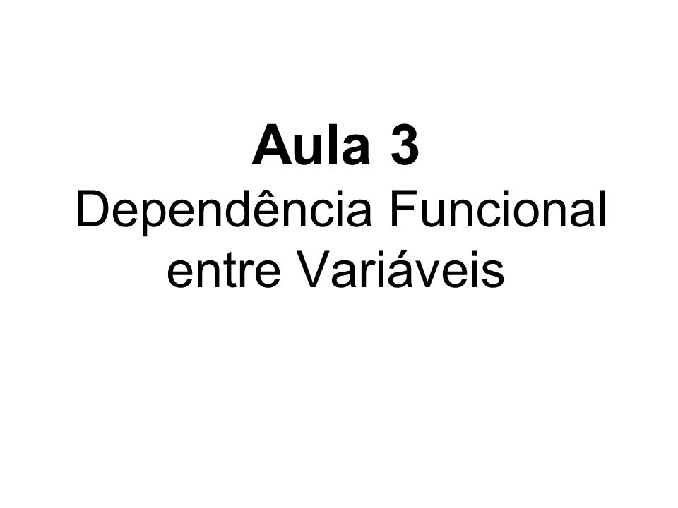 Aula 3 Dependência Funcional entre Variáveis
