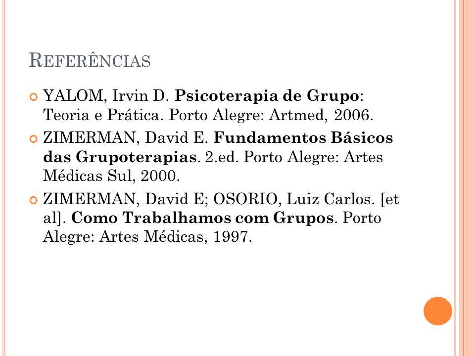 Referências YALOM, Irvin D. Psicoterapia de Grupo: Teoria e Prática. Porto Alegre: Artmed, 2006.