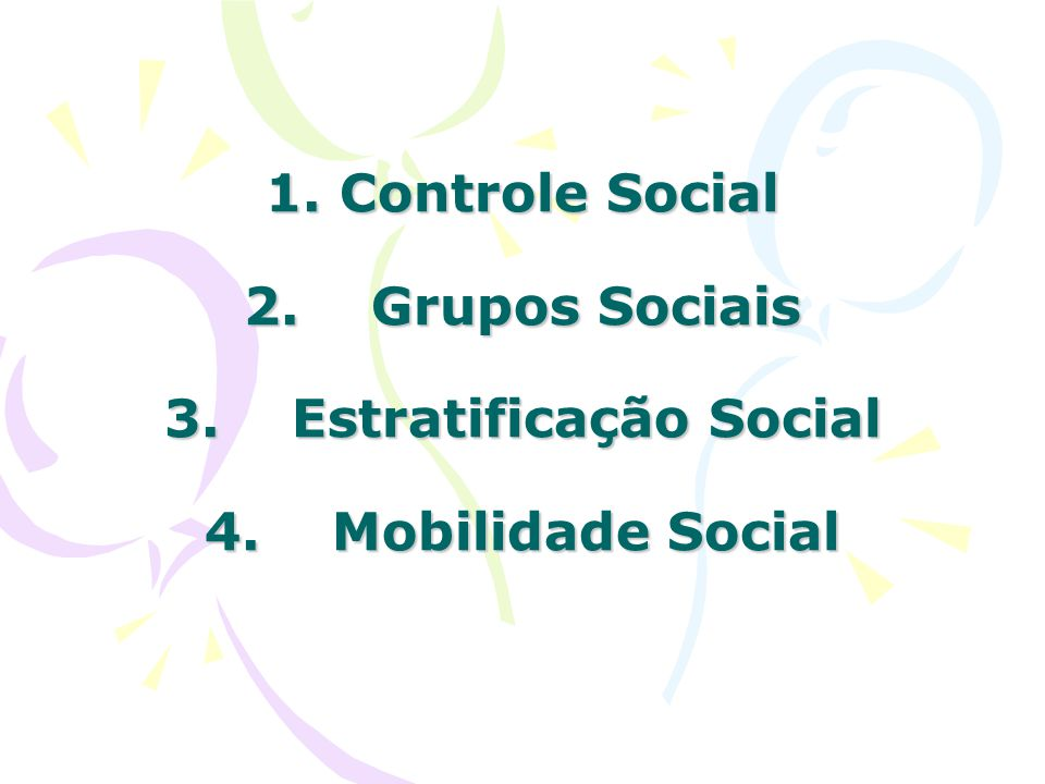 1. Controle Social 2. Grupos Sociais 3. Estratificação Social 4