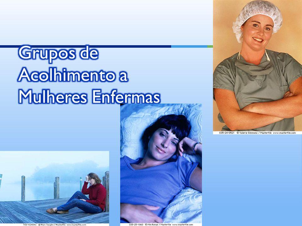 Grupos de Acolhimento a Mulheres Enfermas