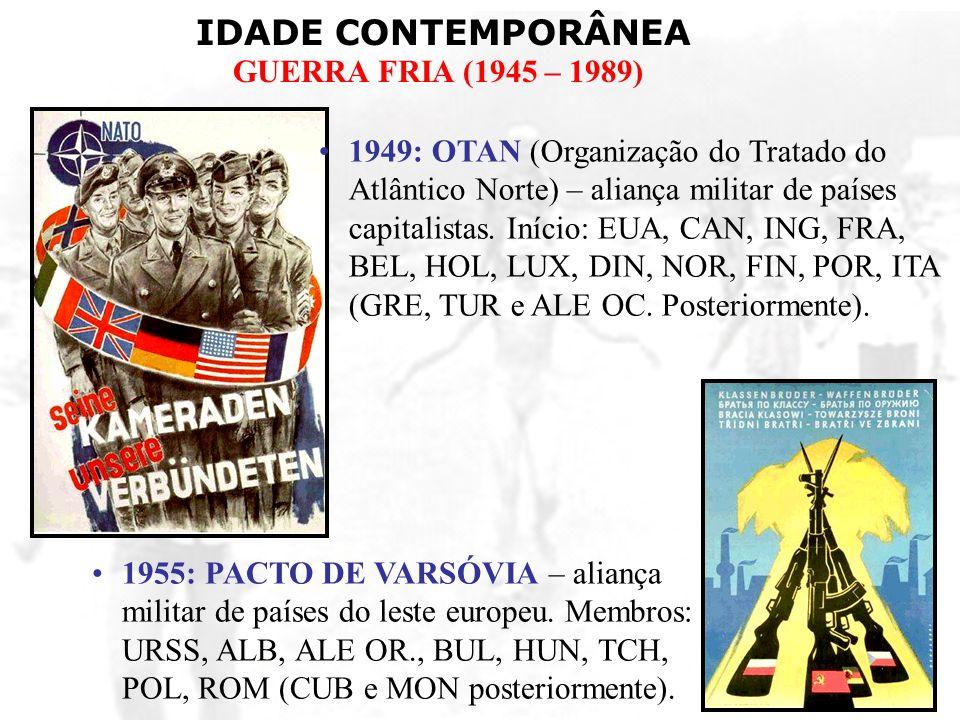 1949: OTAN (Organização do Tratado do Atlântico Norte) – aliança militar de países capitalistas. Início: EUA, CAN, ING, FRA, BEL, HOL, LUX, DIN, NOR, FIN, POR, ITA (GRE, TUR e ALE OC. Posteriormente).