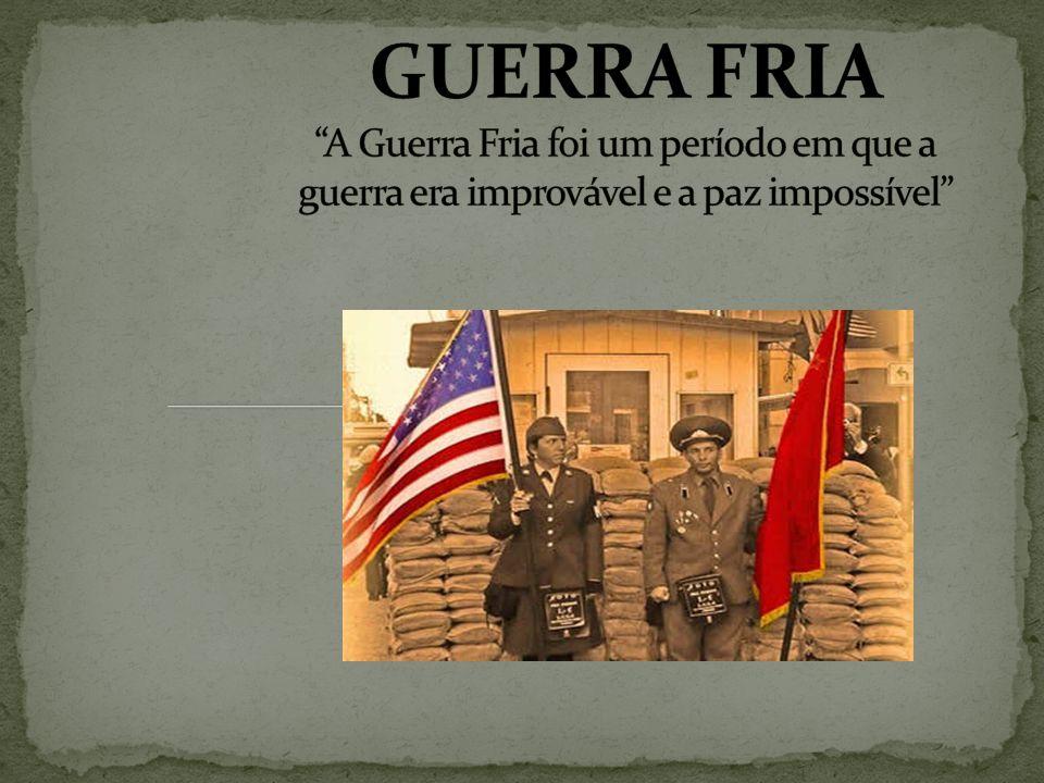 GUERRA FRIA A Guerra Fria foi um período em que a guerra era improvável e a paz impossível
