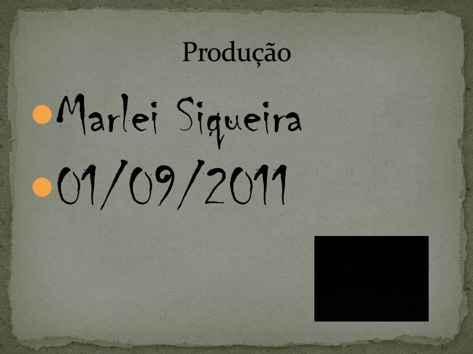 Produção Marlei Siqueira 01/09/2011