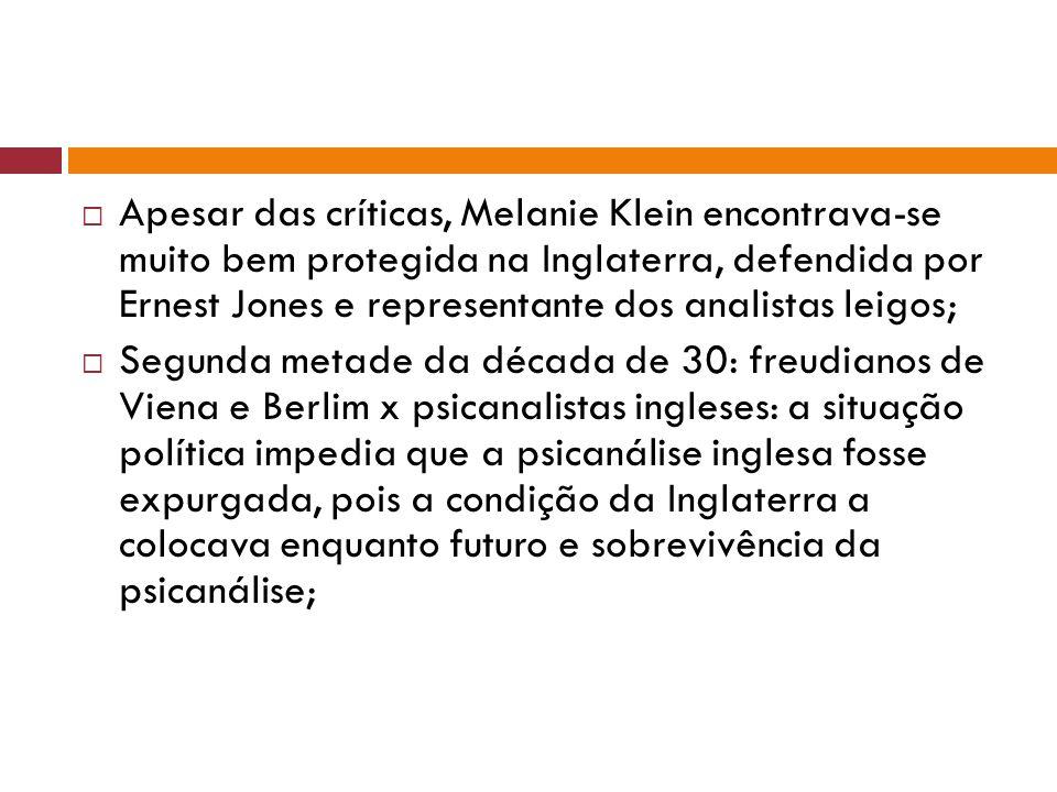 Apesar das críticas, Melanie Klein encontrava-se muito bem protegida na Inglaterra, defendida por Ernest Jones e representante dos analistas leigos;