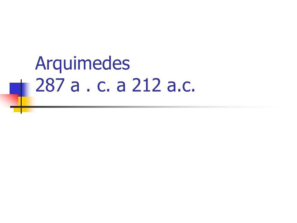 Arquimedes 287 a . c. a 212 a.c.