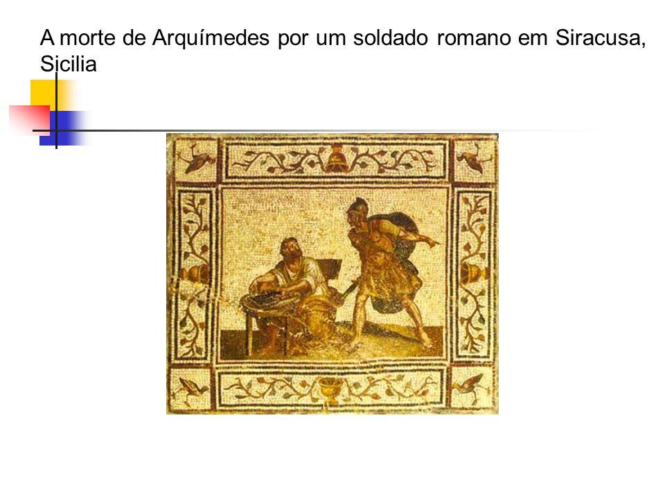 A morte de Arquímedes por um soldado romano em Siracusa, Sicilia.