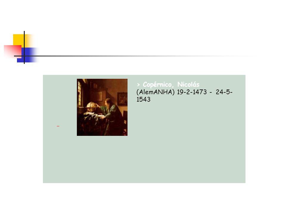 > Copérnico, Nicolás (AlemANHA) 19-2-1473 - 24-5-1543
