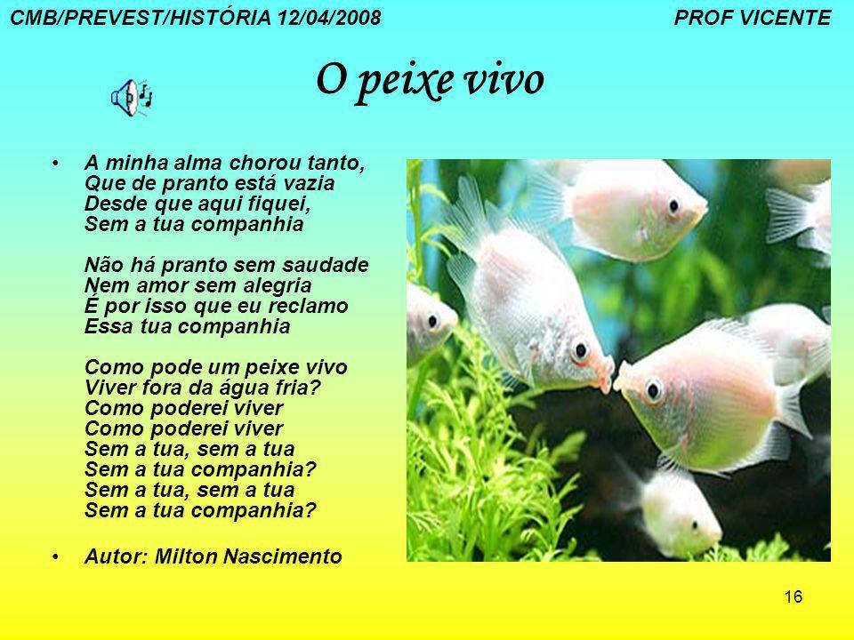 O peixe vivo CMB/PREVEST/HISTÓRIA 12/04/2008 PROF VICENTE