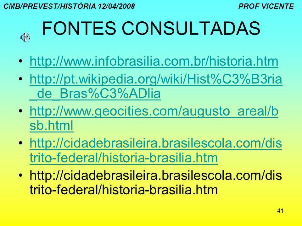 FONTES CONSULTADAS http://www.infobrasilia.com.br/historia.htm