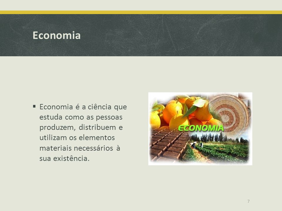 Economia Economia é a ciência que estuda como as pessoas produzem, distribuem e utilizam os elementos materiais necessários à sua existência.