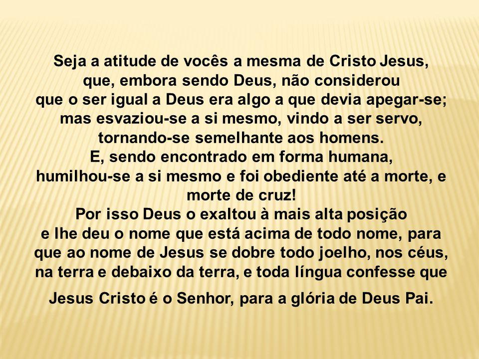 Seja a atitude de vocês a mesma de Cristo Jesus,