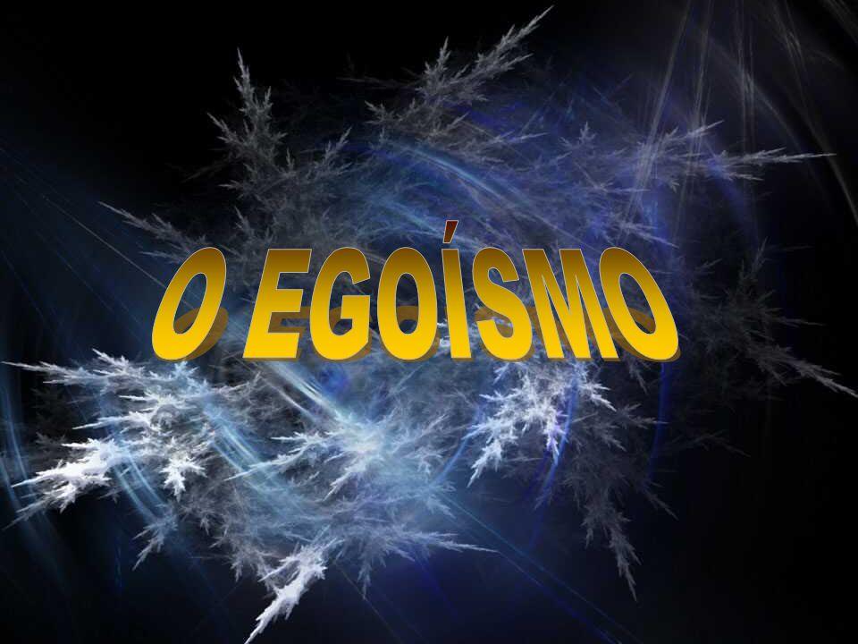 O EGOÍSMO