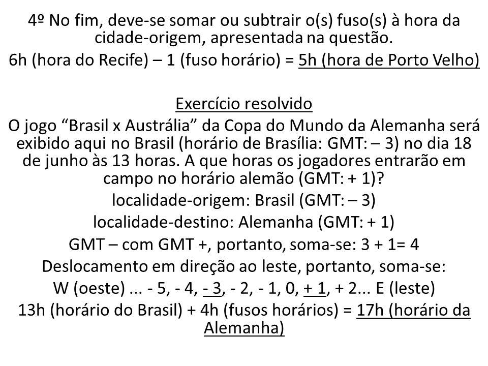 6h (hora do Recife) – 1 (fuso horário) = 5h (hora de Porto Velho)