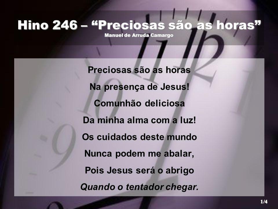 Hino 246 – Preciosas são as horas Manuel de Arruda Camargo