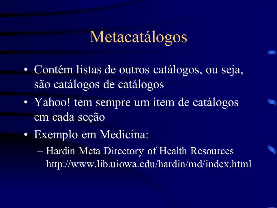Metacatálogos Contém listas de outros catálogos, ou seja, são catálogos de catálogos. Yahoo! tem sempre um ítem de catálogos em cada seção.
