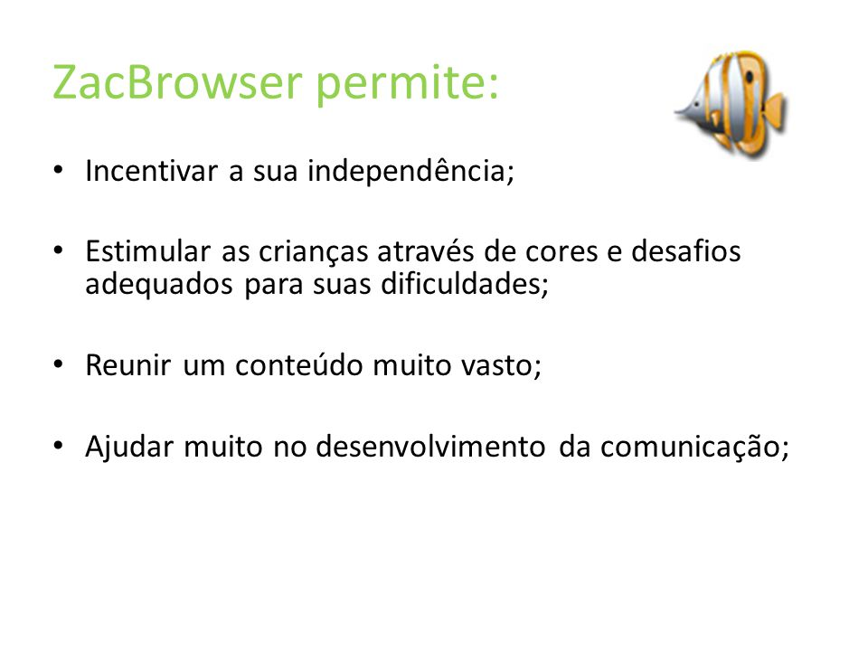 ZacBrowser permite: Incentivar a sua independência;