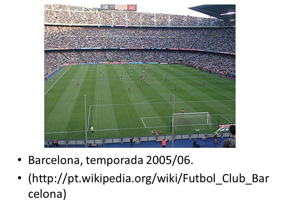 Barcelona, temporada 2005/06. (http://pt.wikipedia.org/wiki/Futbol_Club_Barcelona)