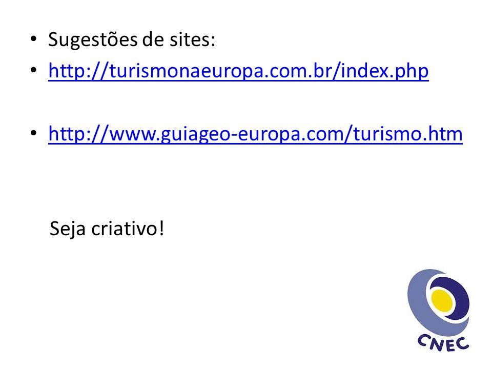 Sugestões de sites: http://turismonaeuropa.com.br/index.php. http://www.guiageo-europa.com/turismo.htm.