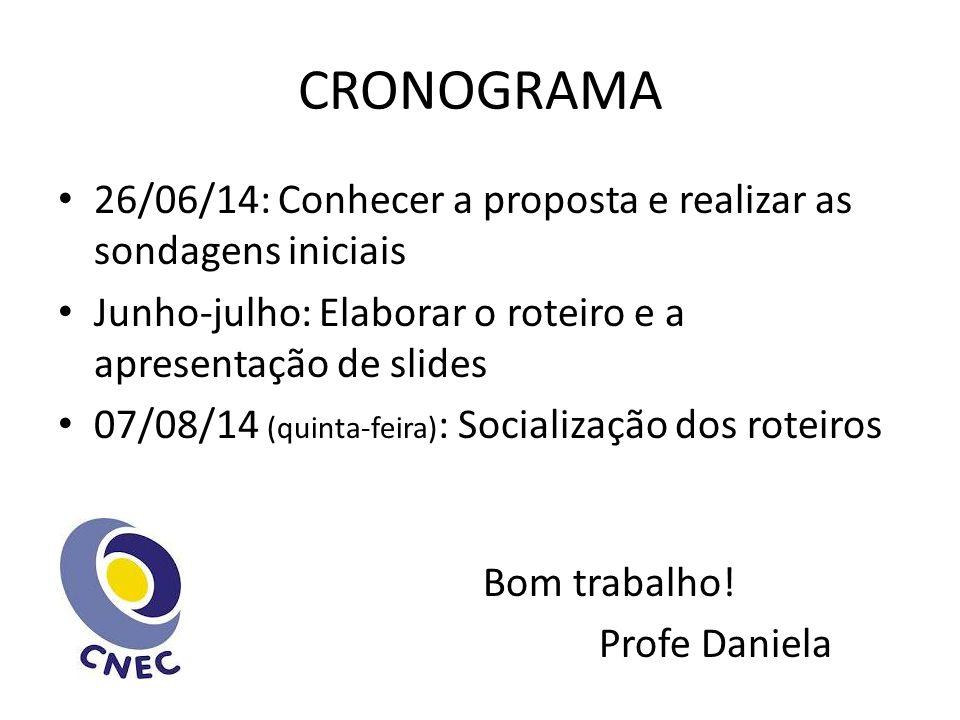 CRONOGRAMA 26/06/14: Conhecer a proposta e realizar as sondagens iniciais. Junho-julho: Elaborar o roteiro e a apresentação de slides.
