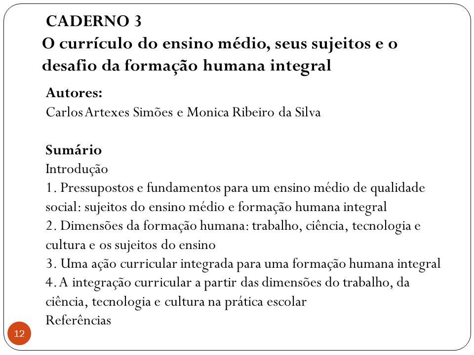 CADERNO 3 O currículo do ensino médio, seus sujeitos e o desafio da formação humana integral. Autores: