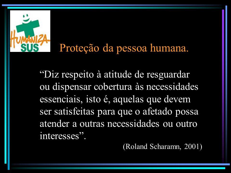 Proteção da pessoa humana.