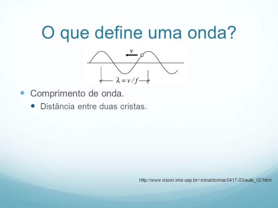 O que define uma onda Comprimento de onda.
