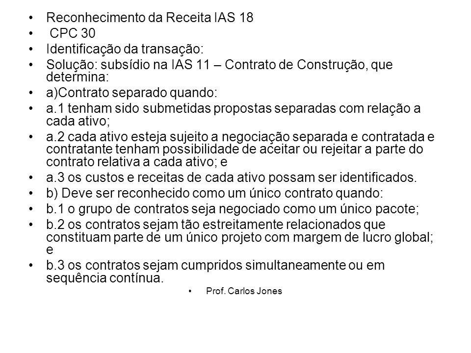 Reconhecimento da Receita IAS 18 CPC 30 Identificação da transação: