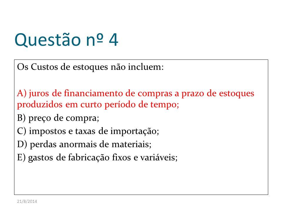 Questão nº 4 Os Custos de estoques não incluem: