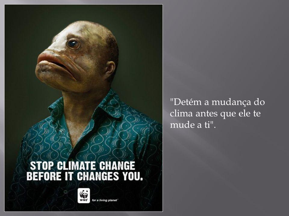 Detém a mudança do clima antes que ele te mude a ti .