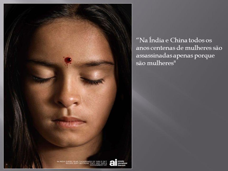 Na Índia e China todos os anos centenas de mulheres são assassinadas apenas porque
