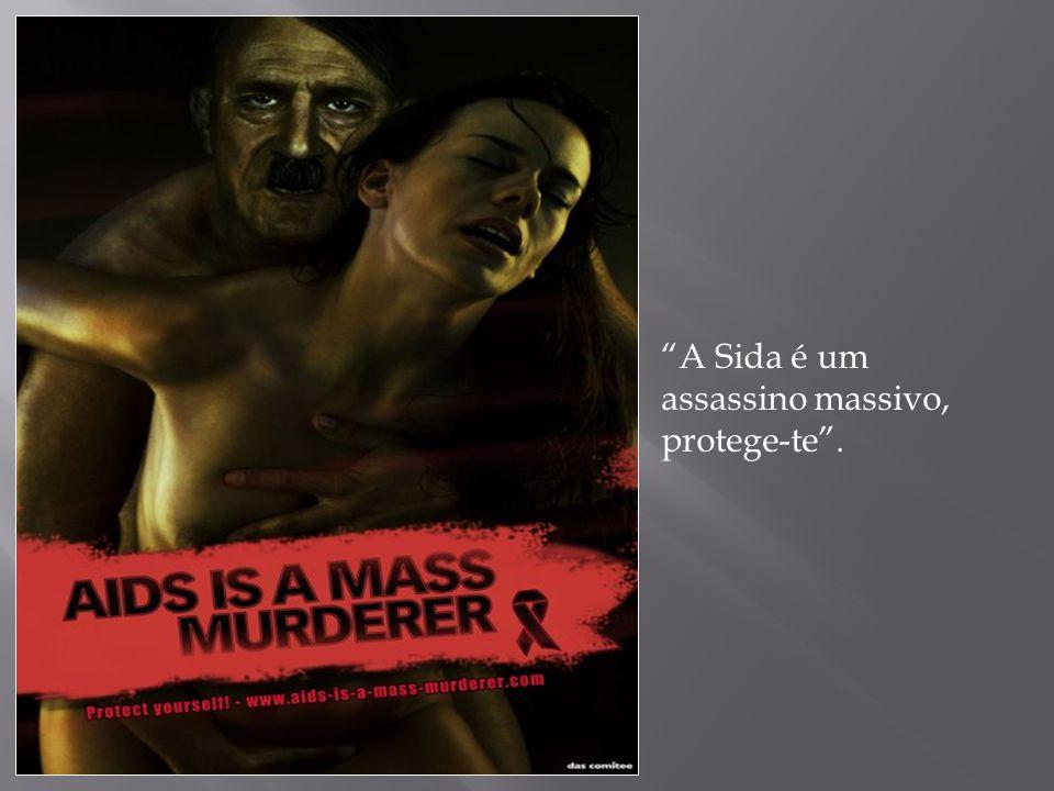 A Sida é um assassino massivo, protege-te .