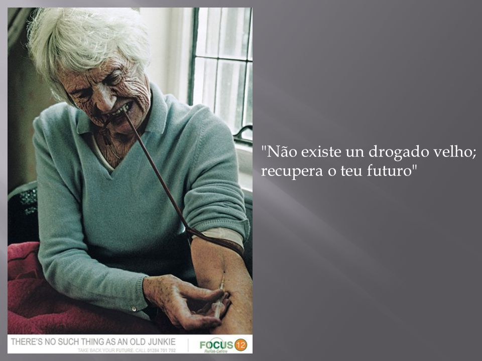 Não existe un drogado velho;