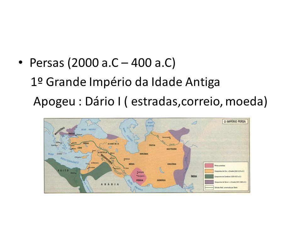 Persas (2000 a.C – 400 a.C) 1º Grande Império da Idade Antiga.