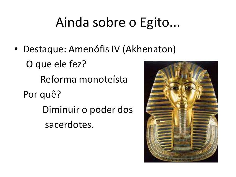 Ainda sobre o Egito... Destaque: Amenófis IV (Akhenaton)