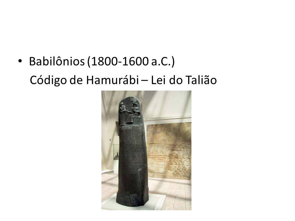 Babilônios (1800-1600 a.C.) Código de Hamurábi – Lei do Talião