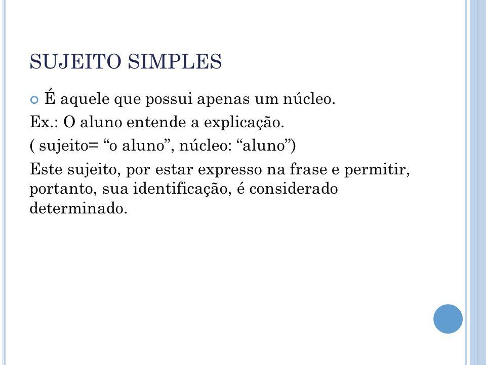 SUJEITO SIMPLES É aquele que possui apenas um núcleo.