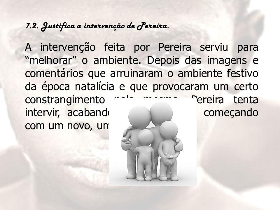 7.2. Justifica a intervenção de Pereira.