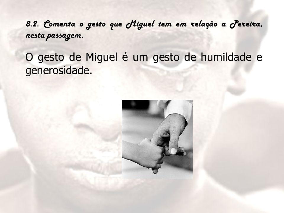O gesto de Miguel é um gesto de humildade e generosidade.