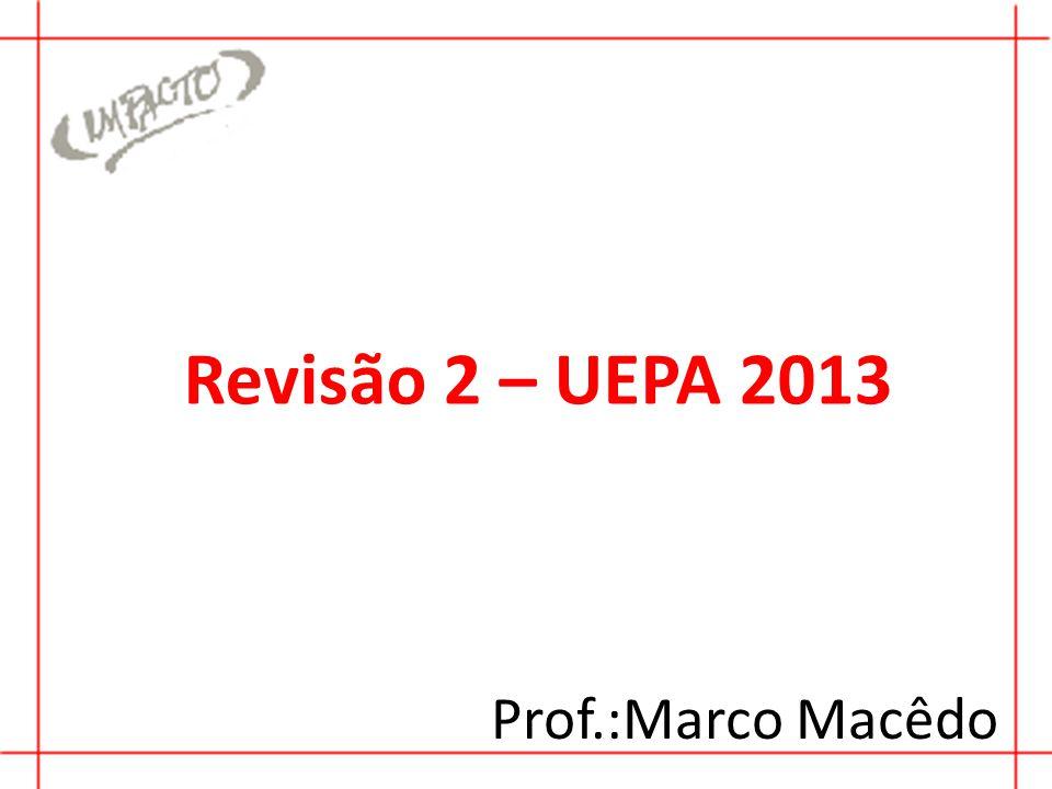 Revisão 2 – UEPA 2013 Prof.:Marco Macêdo