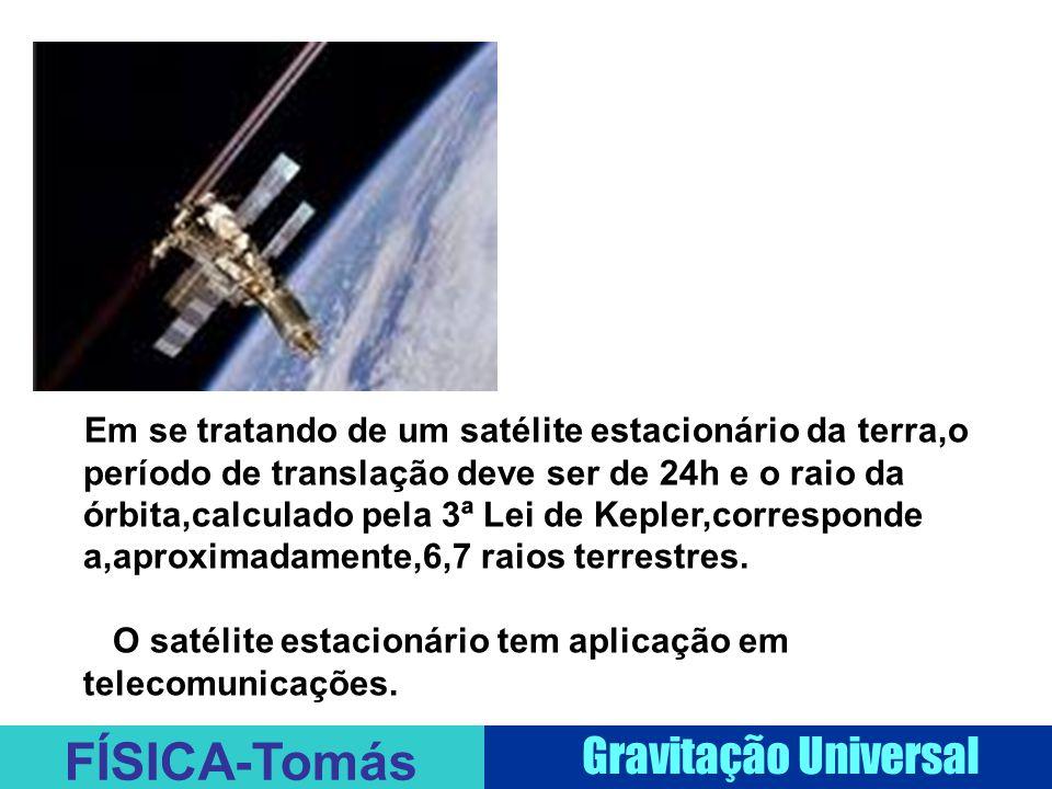Em se tratando de um satélite estacionário da terra,o período de translação deve ser de 24h e o raio da órbita,calculado pela 3ª Lei de Kepler,corresponde a,aproximadamente,6,7 raios terrestres.